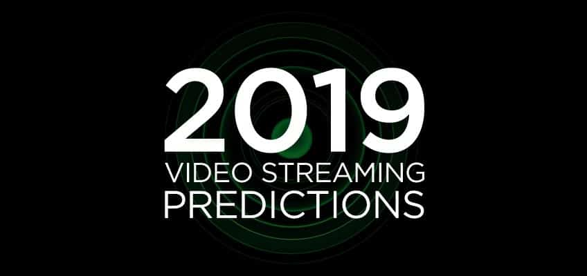 Video Streaming Technology in 2019: Our Experts Share Their Predictions