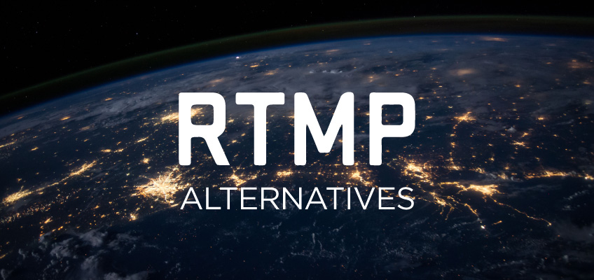 Today's Alternatives to RTMP for Getting Your Streams to the Internet